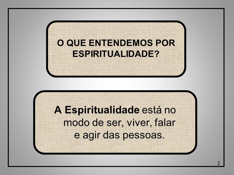 2 A Espiritualidade está no modo de ser, viver, falar e agir das pessoas.