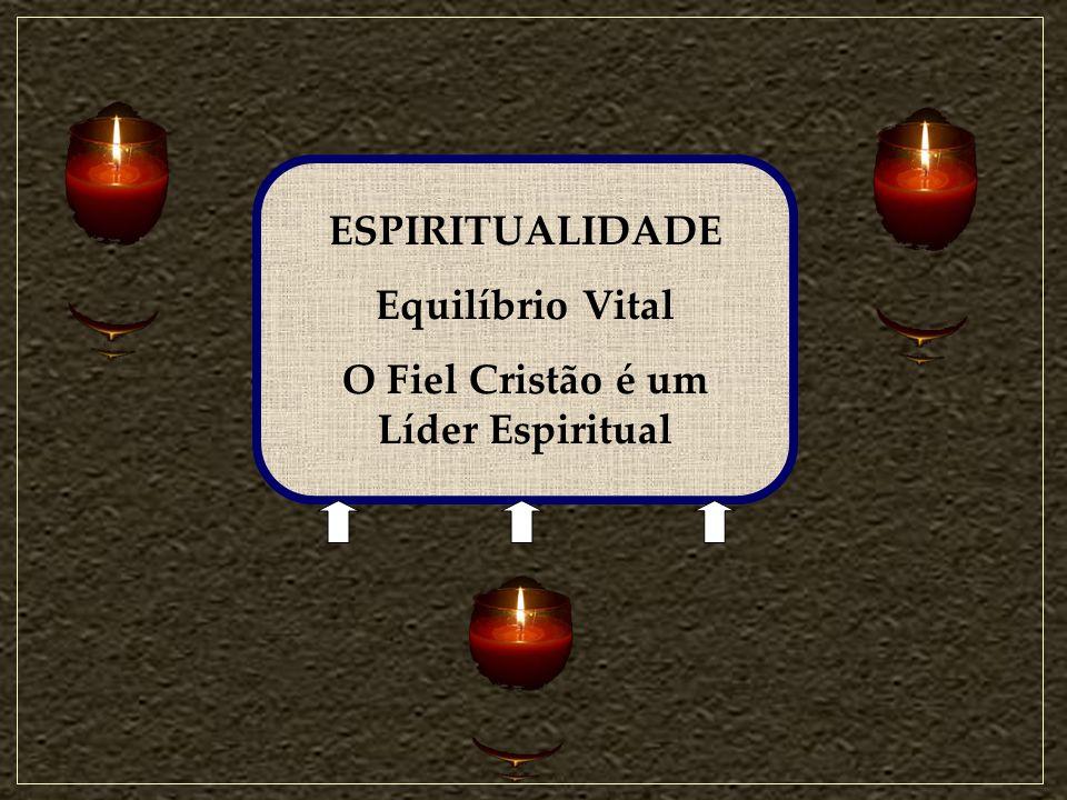 27 ESPIRITUALIDADE Equilíbrio Vital O Fiel Cristão é um Líder Espiritual