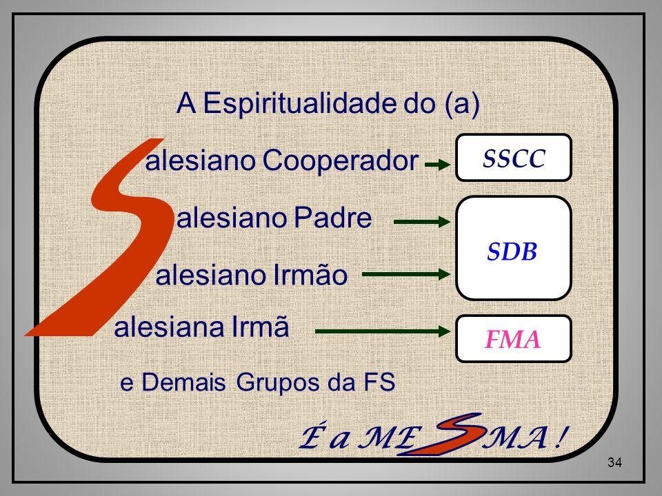 34 A Espiritualidade do (a) alesiano Cooperador alesiano Padre alesiano Irmão alesiana Irmã É a ME MA .