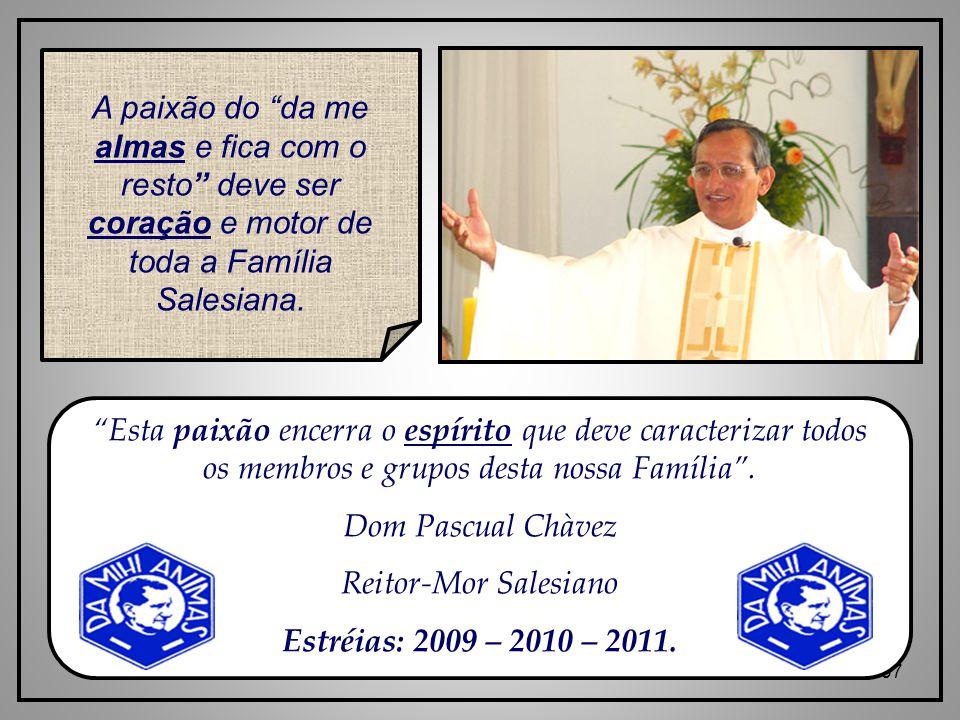 37 A paixão do da me almas e fica com o resto deve ser coração e motor de toda a Família Salesiana.
