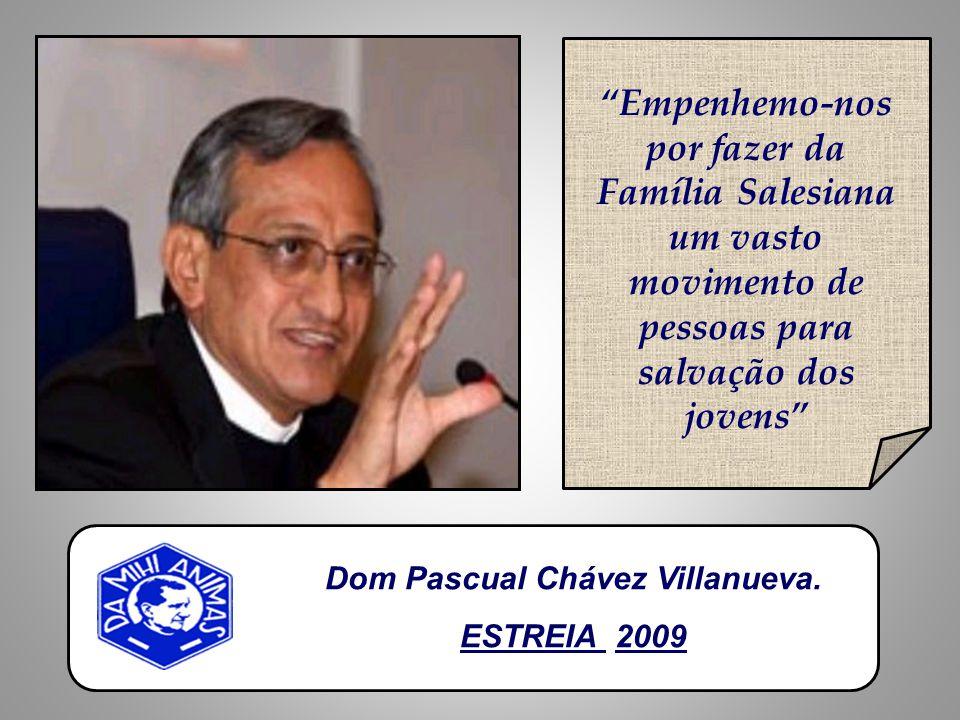 Empenhemo-nos por fazer da Família Salesiana um vasto movimento de pessoas para salvação dos jovens Dom Pascual Chávez Villanueva.
