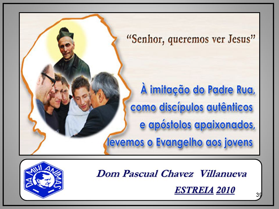39 ESTREIA 2010 Dom Pascual Chavez Villanueva