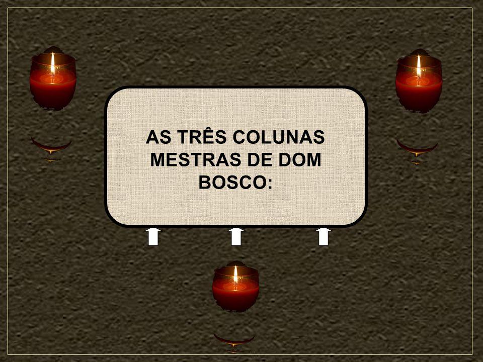49 AS TRÊS COLUNAS MESTRAS DE DOM BOSCO: