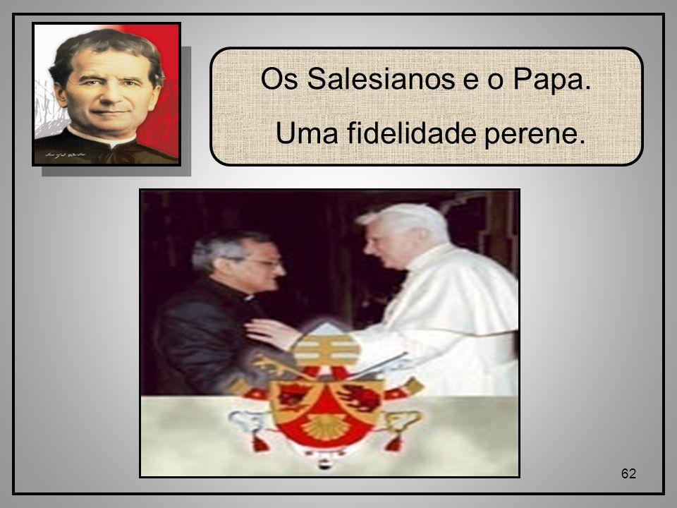 62 Os Salesianos e o Papa. Uma fidelidade perene.