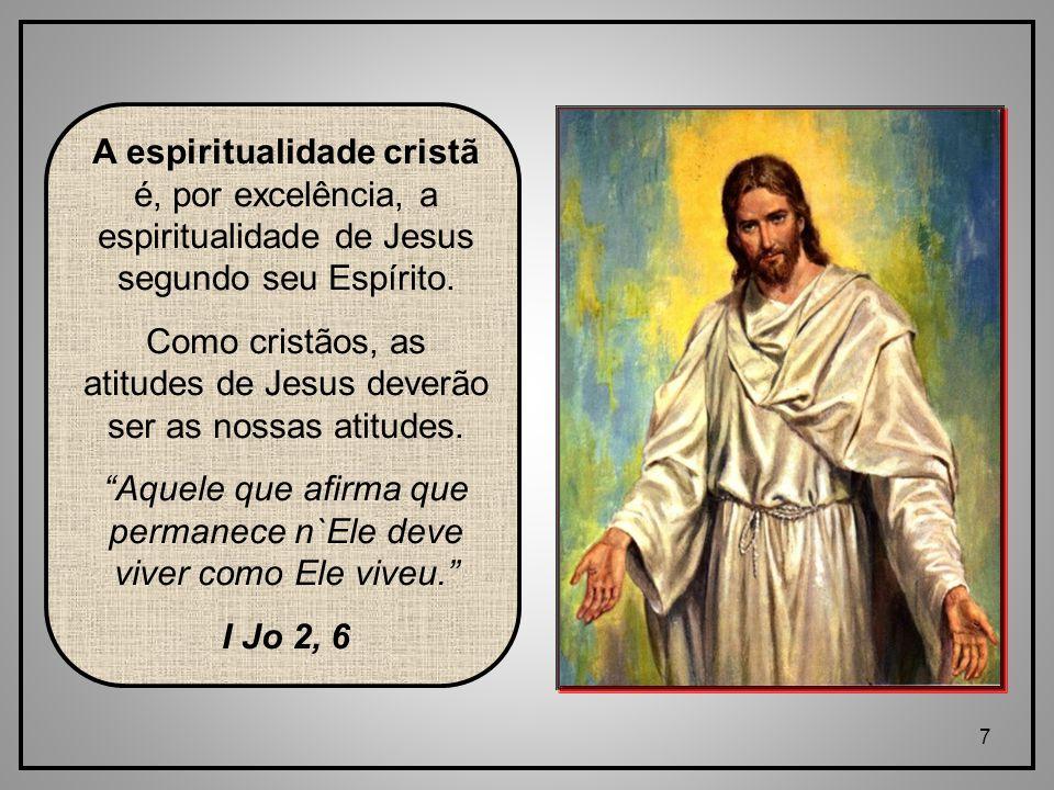 7 A espiritualidade cristã é, por excelência, a espiritualidade de Jesus segundo seu Espírito.