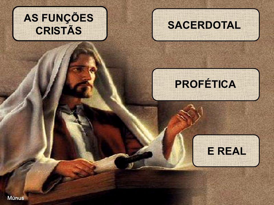 AS FUNÇÕES CRISTÃS SACERDOTAL PROFÉTICA E REAL Múnus