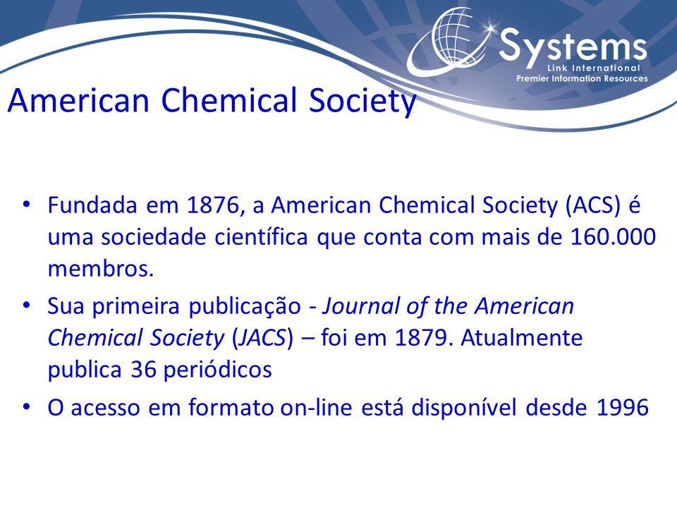 American Chemical Society Fundada em 1876, a American Chemical Society (ACS) é uma sociedade científica que conta com mais de 160.000 membros. Sua pri