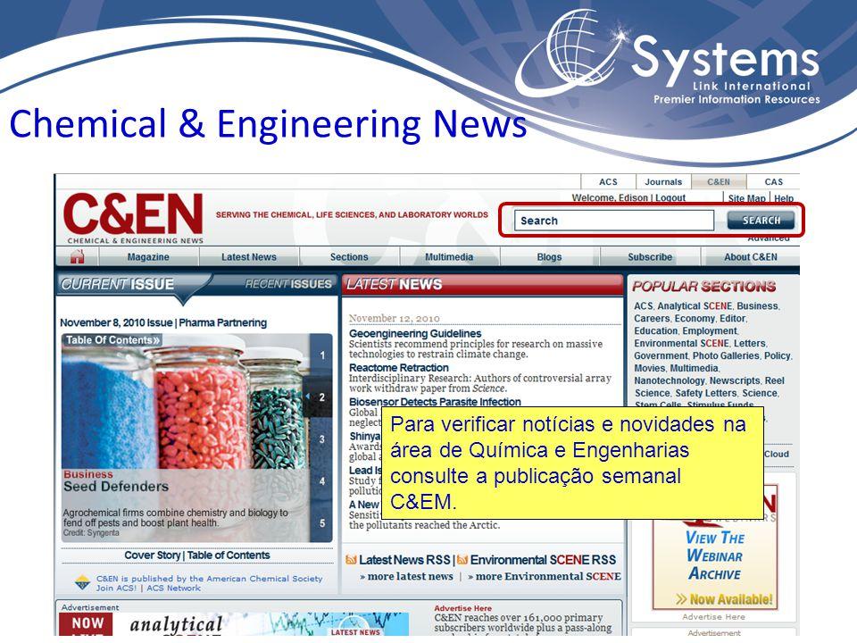 Chemical & Engineering News Para verificar notícias e novidades na área de Química e Engenharias consulte a publicação semanal C&EM.