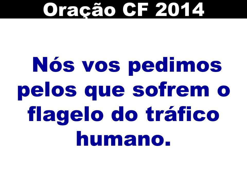 Nós vos pedimos pelos que sofrem o flagelo do tráfico humano. Oração CF 2014