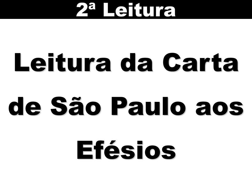 Leitura da Carta de São Paulo aos Efésios 2ª Leitura