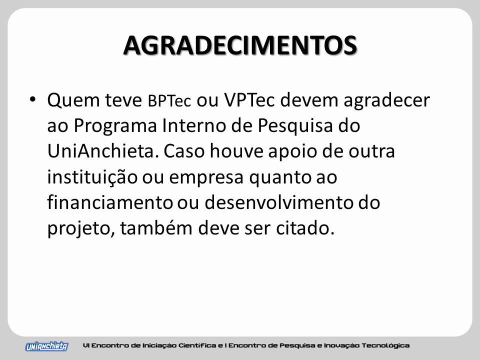AGRADECIMENTOS Quem teve BPTec ou VPTec devem agradecer ao Programa Interno de Pesquisa do UniAnchieta.