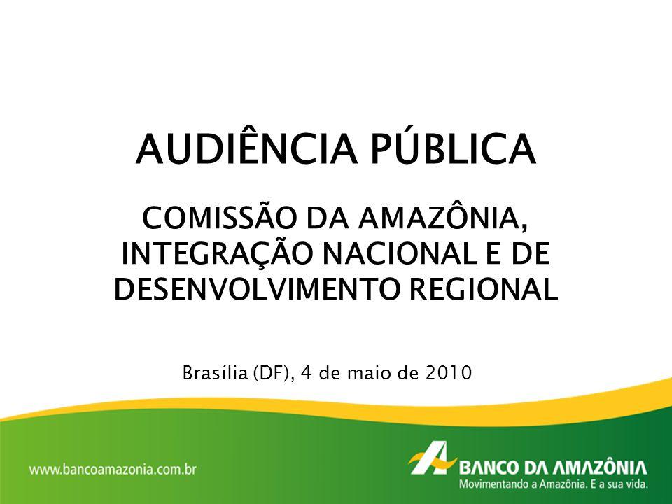 AUDIÊNCIA PÚBLICA COMISSÃO DA AMAZÔNIA, INTEGRAÇÃO NACIONAL E DE DESENVOLVIMENTO REGIONAL Brasília (DF), 4 de maio de 2010