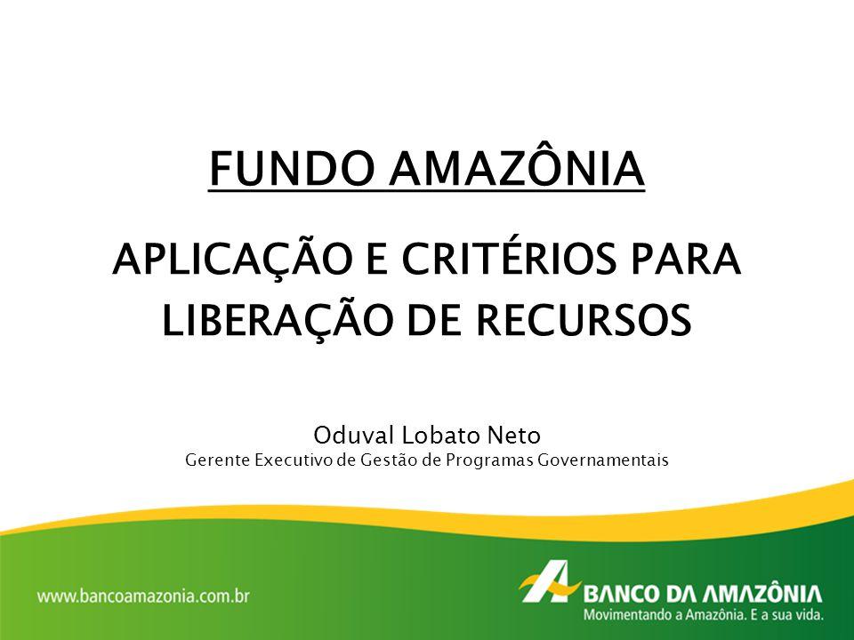 FUNDO AMAZÔNIA APLICAÇÃO E CRITÉRIOS PARA LIBERAÇÃO DE RECURSOS Oduval Lobato Neto Gerente Executivo de Gestão de Programas Governamentais