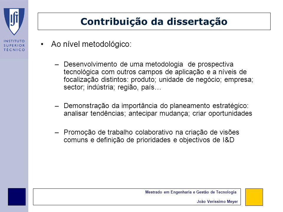 Mestrado em Engenharia e Gestão de Tecnologia João Veríssimo Meyer Conclusões No entanto, no seu conjunto as empresas conhecem a maioria das áreas tecnológicas necessárias para produzir autointeriores Necessidade de I&D ao nível das tecnologias chave sugeridas pelo Roadmap, em particular, materiais mais leves e uma maior integração Devido à sua reduzida dimensão das empresas portuguesas, –Necessidade de promover colaboração entre estas por forma a reunir competências –Oportunidade de posicionamento ao nível de nichos de mercado, que outras empresas de maior dimensão não estão em condições de explorar