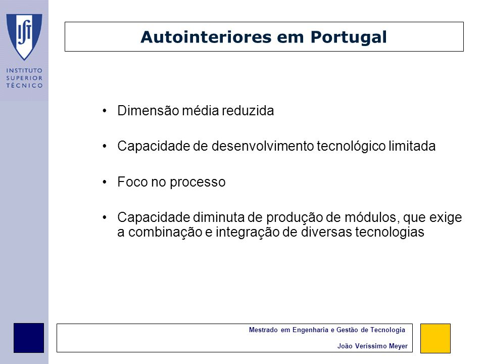 Mestrado em Engenharia e Gestão de Tecnologia João Veríssimo Meyer Resultados obtidos Descrição da evolução de três módulos de autointeriores Identificação de tecnologias chave para os autointeriores Aplicação dos Roadmaps a um caso real – assento S7.8 Análise de implicações para a indústria portuguesa face aos resultados obtidos nos Roadmaps