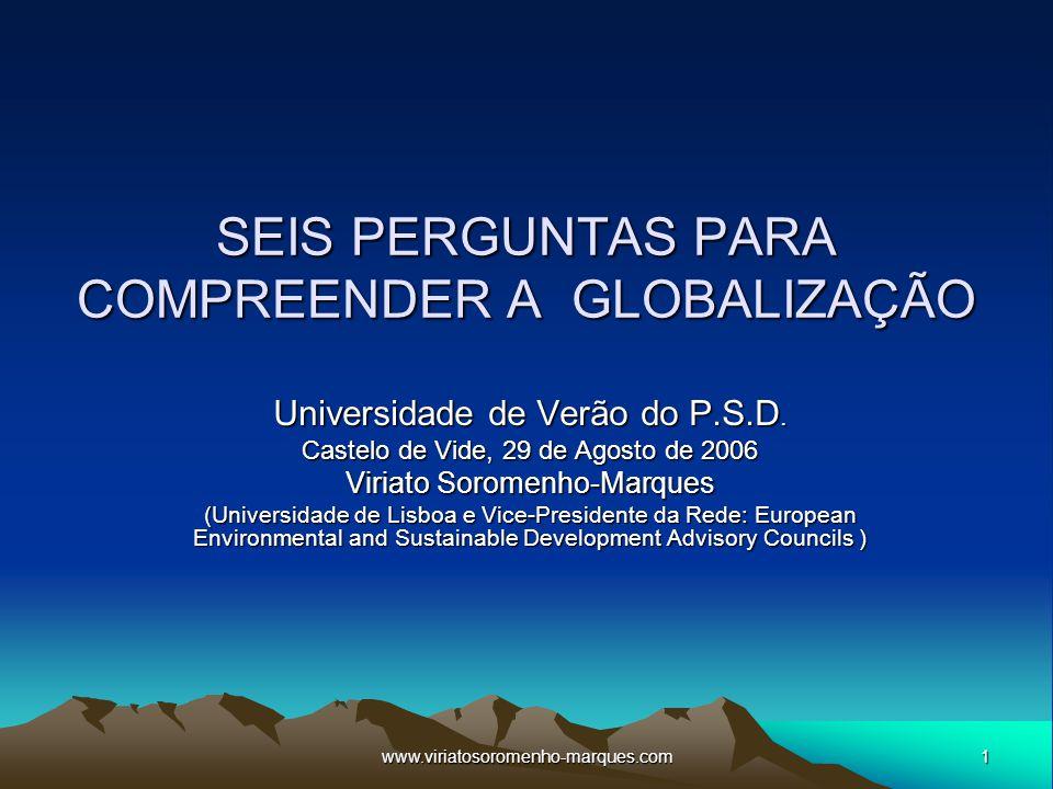 1www.viriatosoromenho-marques.com SEIS PERGUNTAS PARA COMPREENDER A GLOBALIZAÇÃO Universidade de Verão do P.S.D. Castelo de Vide, 29 de Agosto de 2006