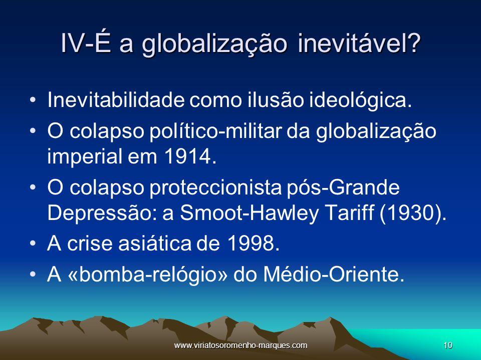 www.viriatosoromenho-marques.com10 IV-É a globalização inevitável? Inevitabilidade como ilusão ideológica. O colapso político-militar da globalização