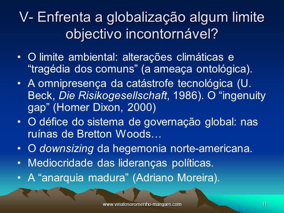 """www.viriatosoromenho-marques.com11 V- Enfrenta a globalização algum limite objectivo incontornável? O limite ambiental: alterações climáticas e """"tragé"""