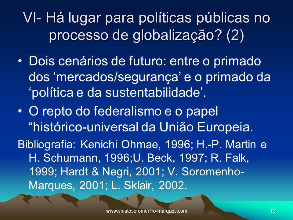 www.viriatosoromenho-marques.com13 VI- Há lugar para políticas públicas no processo de globalização? (2) Dois cenários de futuro: entre o primado dos