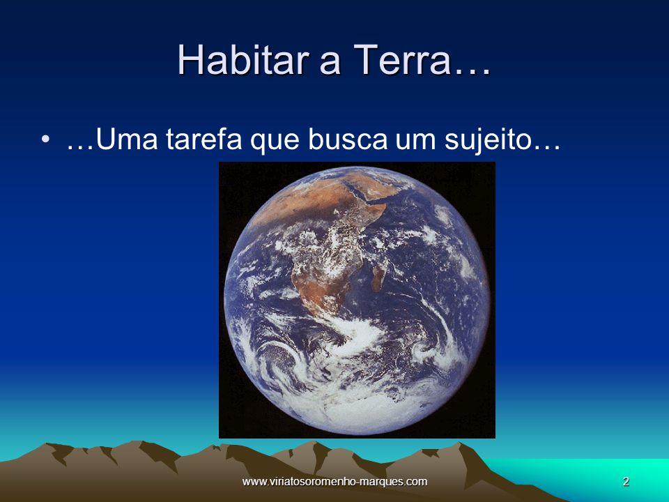 www.viriatosoromenho-marques.com2 Habitar a Terra… …Uma tarefa que busca um sujeito…