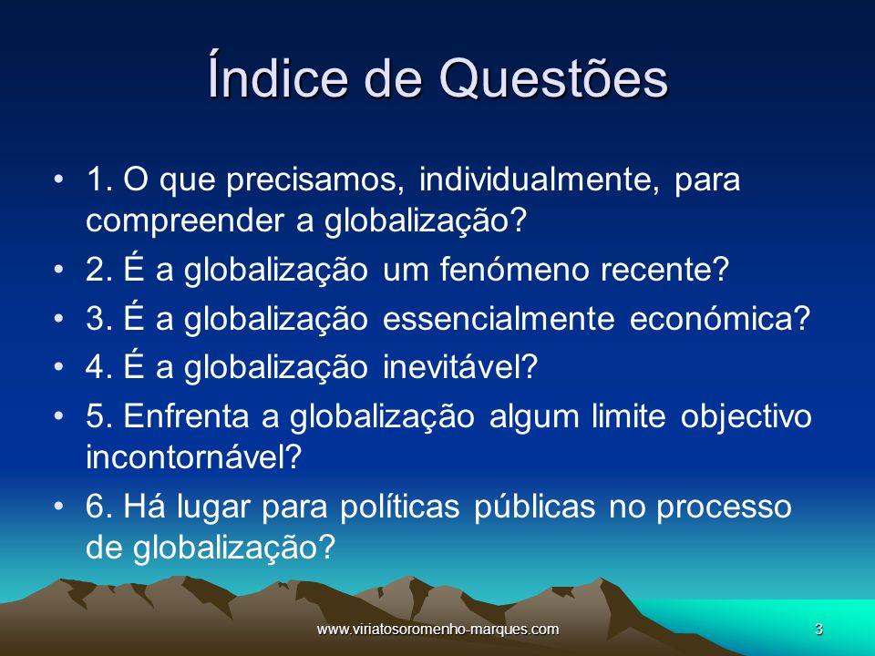 www.viriatosoromenho-marques.com3 Índice de Questões 1. O que precisamos, individualmente, para compreender a globalização? 2. É a globalização um fen