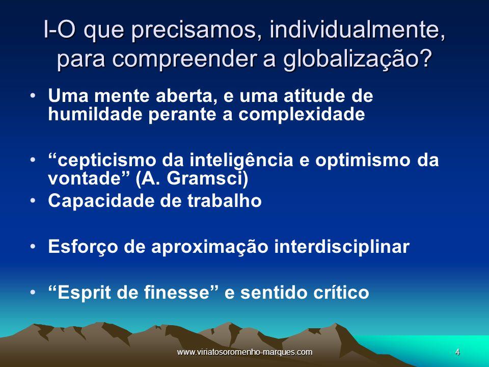 www.viriatosoromenho-marques.com4 I-O que precisamos, individualmente, para compreender a globalização? Uma mente aberta, e uma atitude de humildade p