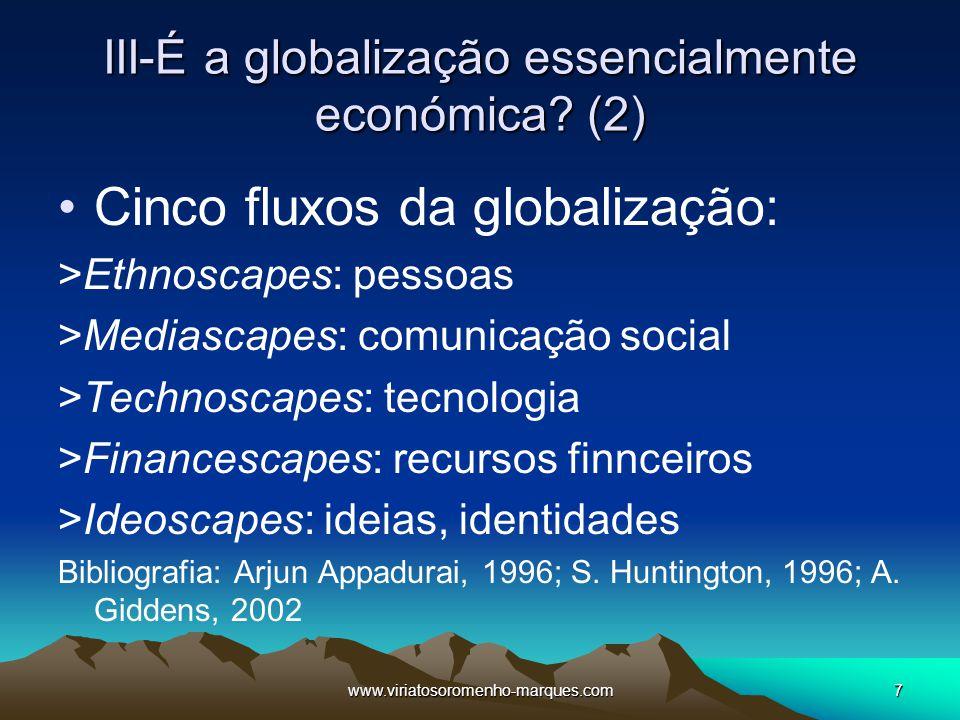www.viriatosoromenho-marques.com7 III-É a globalização essencialmente económica? (2) Cinco fluxos da globalização: >Ethnoscapes: pessoas >Mediascapes: