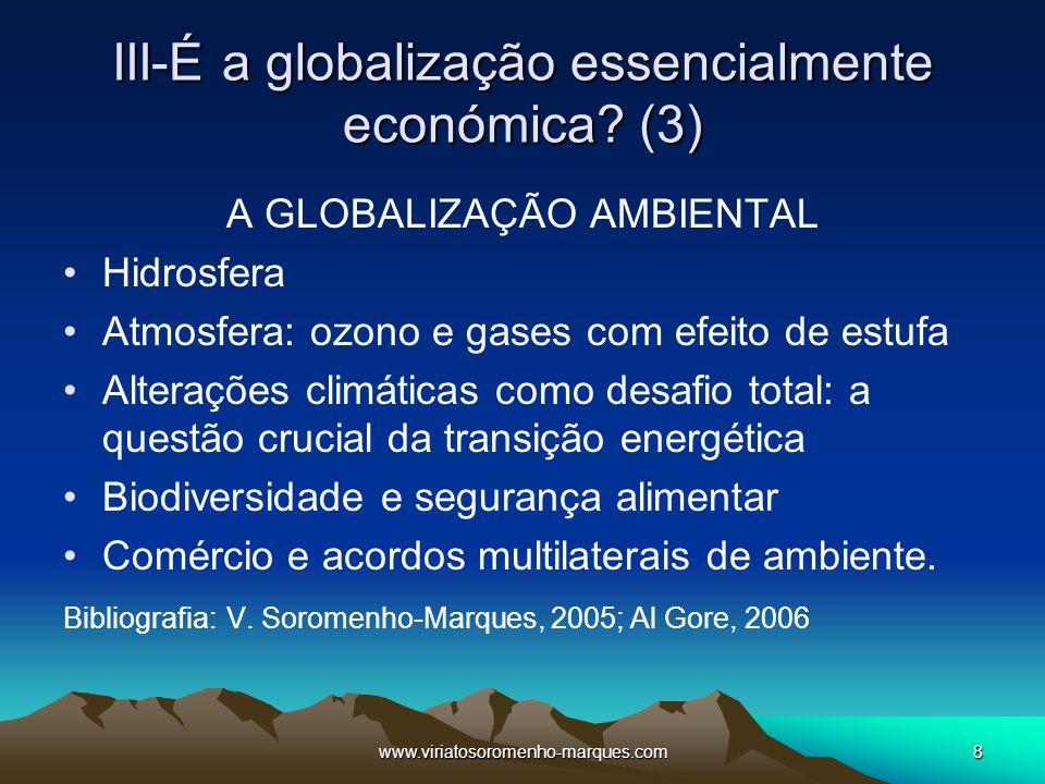 www.viriatosoromenho-marques.com8 III-É a globalização essencialmente económica? (3) A GLOBALIZAÇÃO AMBIENTAL Hidrosfera Atmosfera: ozono e gases com