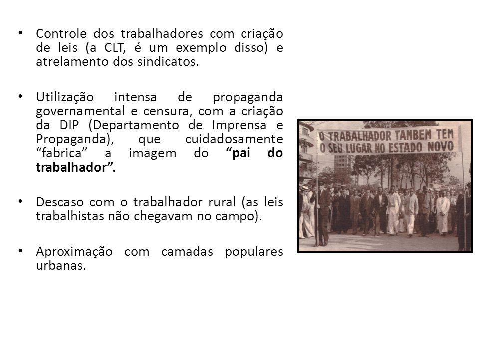 Controle dos trabalhadores com criação de leis (a CLT, é um exemplo disso) e atrelamento dos sindicatos. Utilização intensa de propaganda governamenta