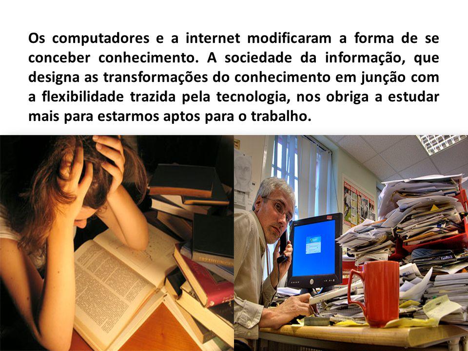 Os computadores e a internet modificaram a forma de se conceber conhecimento. A sociedade da informação, que designa as transformações do conhecimento