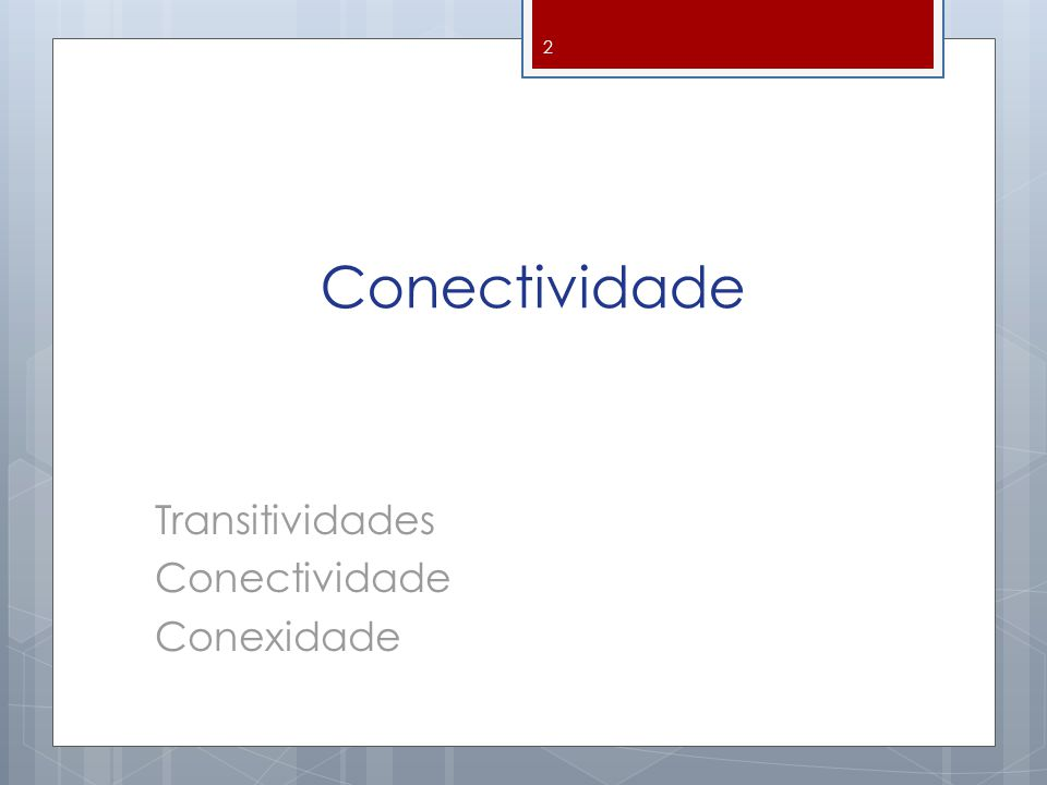 Conectividade Transitividades Conectividade Conexidade 2