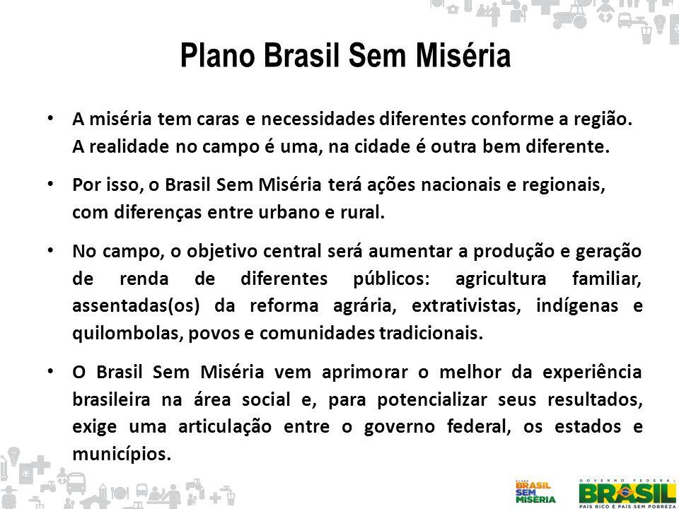 Plano Brasil Sem Miséria A miséria tem caras e necessidades diferentes conforme a região. A realidade no campo é uma, na cidade é outra bem diferente.