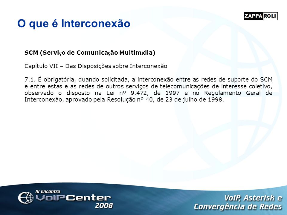 O que é Interconexão SCM (Servi ç o de Comunica ç ão Multim í dia) Capítulo VII – Das Disposições sobre Interconexão 7.1. É obrigatória, quando solici