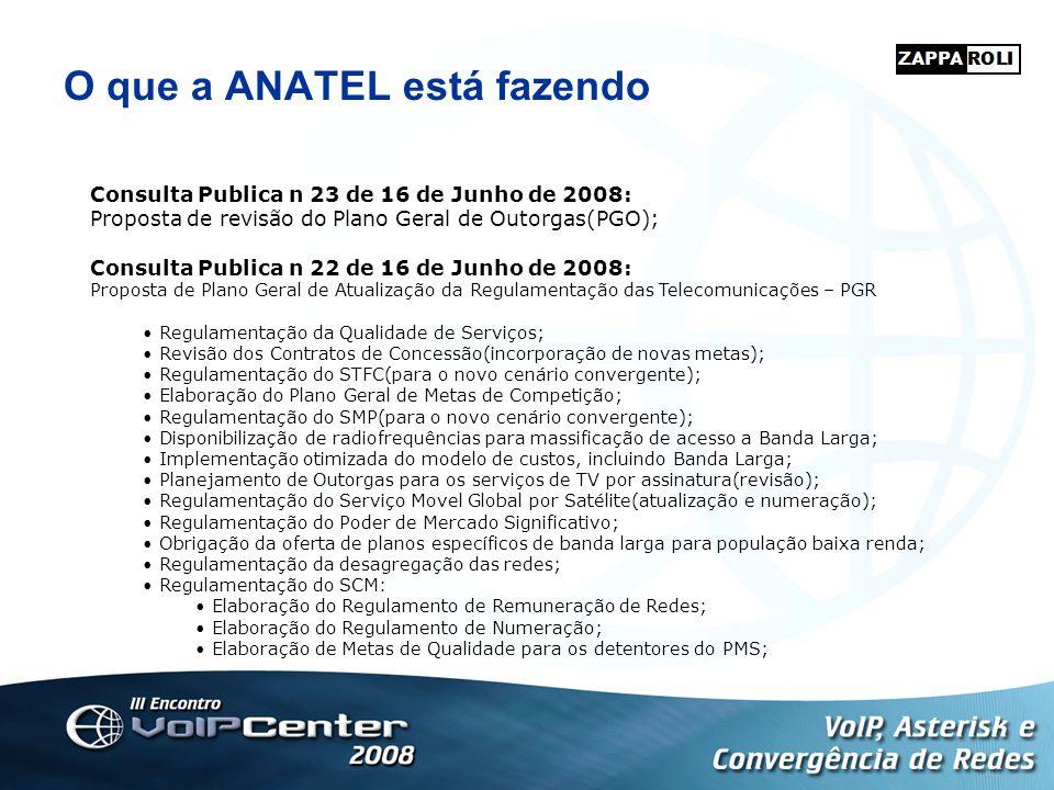 O que a ANATEL está fazendo Consulta Publica n 23 de 16 de Junho de 2008: Proposta de revisão do Plano Geral de Outorgas(PGO); Consulta Publica n 22 d
