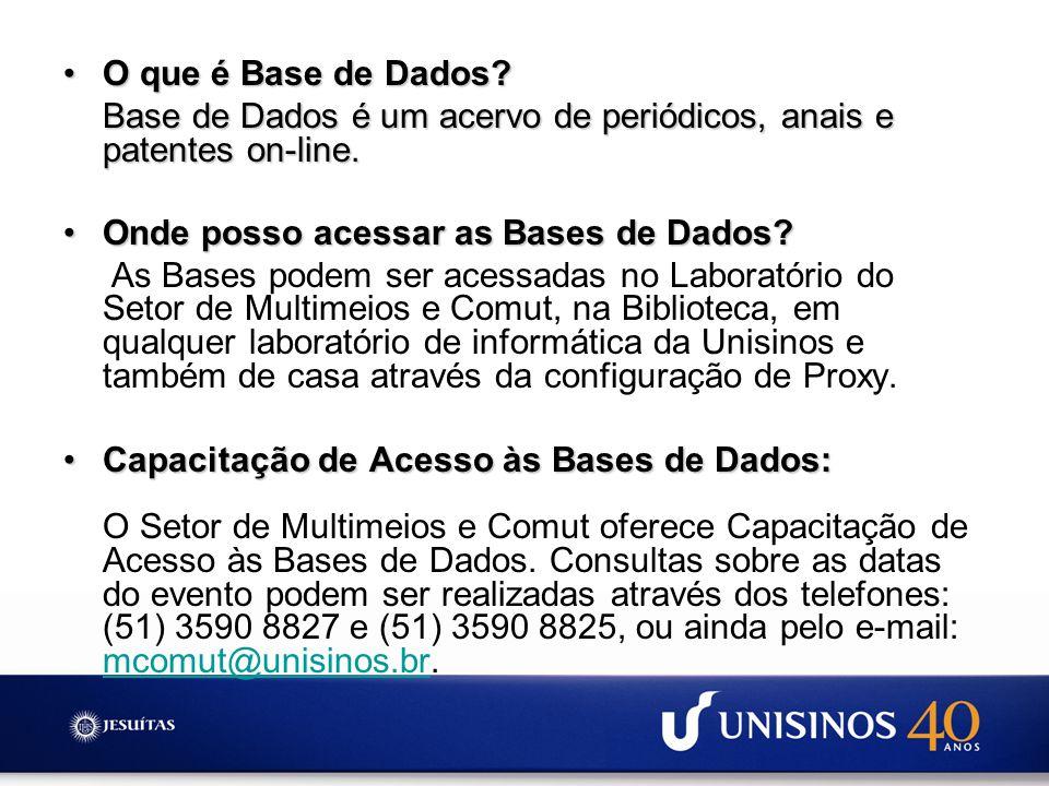 O que é Base de Dados?O que é Base de Dados? Base de Dados é um acervo de periódicos, anais e patentes on-line. Onde posso acessar as Bases de Dados?O