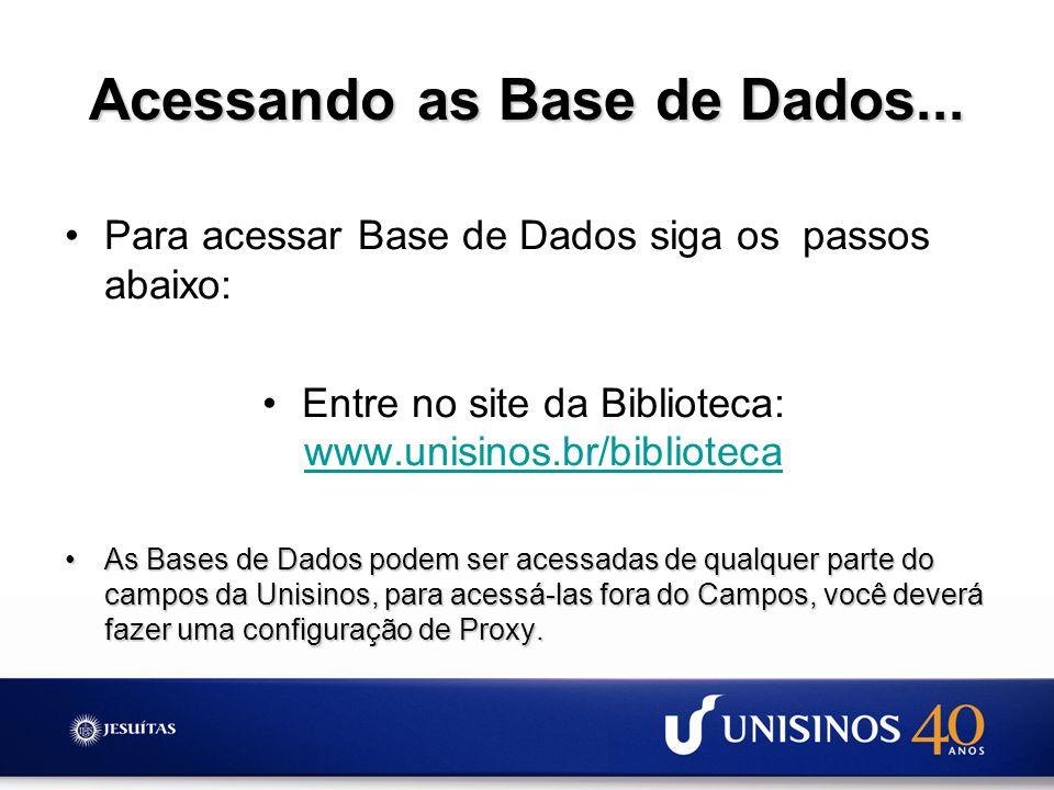 Acessando as Base de Dados... Para acessar Base de Dados siga os passos abaixo: Entre no site da Biblioteca: www.unisinos.br/biblioteca www.unisinos.b