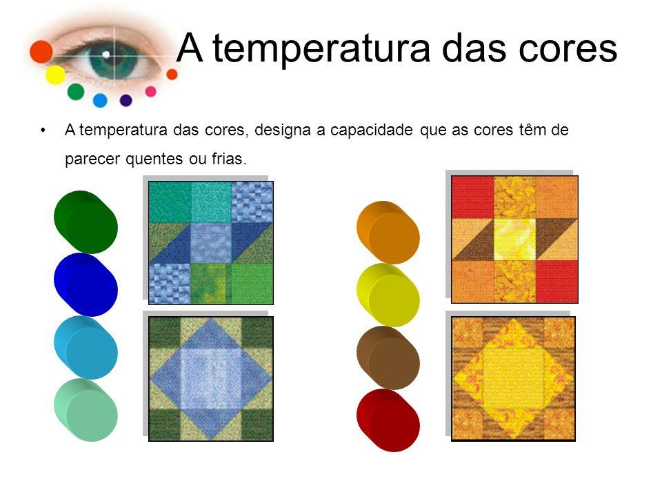 A temperatura das cores A temperatura das cores, designa a capacidade que as cores têm de parecer quentes ou frias.