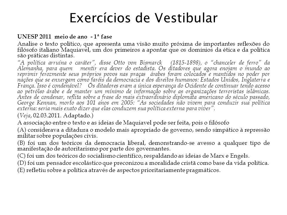 Exercícios de Vestibular UNESP 2011 meio de ano - 1ª fase Analise o texto político, que apresenta uma visão muito próxima de importantes reflexões do