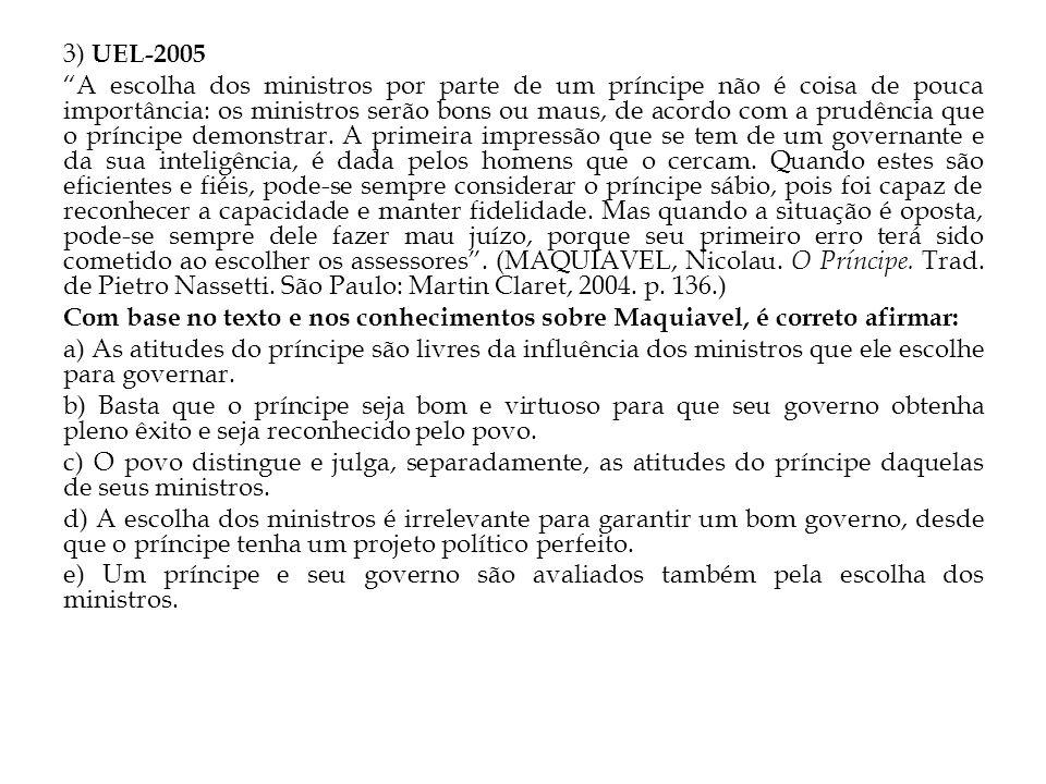"""3) UEL-2005 """"A escolha dos ministros por parte de um príncipe não é coisa de pouca importância: os ministros serão bons ou maus, de acordo com a prudê"""