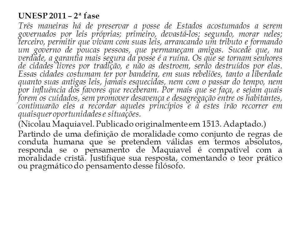 UNESP 2011 – 2ª fase Três maneiras há de preservar a posse de Estados acostumados a serem governados por leis próprias; primeiro, devastá-los; segundo