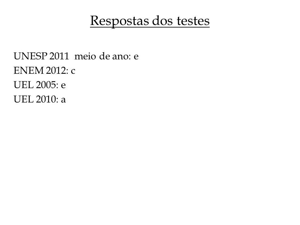 Respostas dos testes UNESP 2011 meio de ano: e ENEM 2012: c UEL 2005: e UEL 2010: a