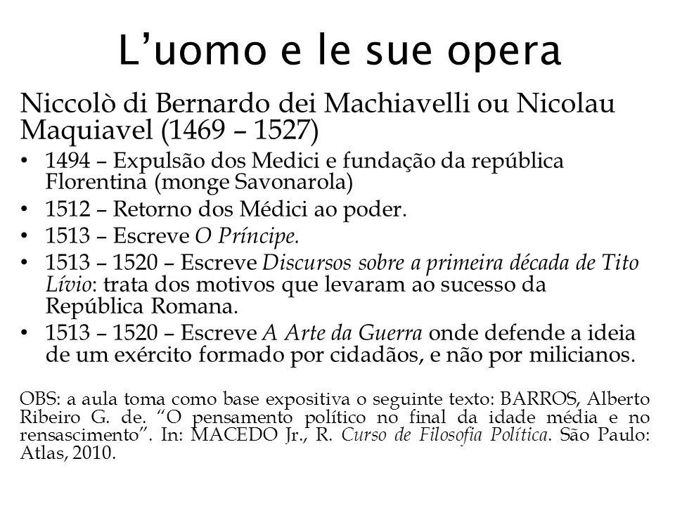 L'uomo e le sue opera Niccolò di Bernardo dei Machiavelli ou Nicolau Maquiavel (1469 – 1527) 1494 – Expulsão dos Medici e fundação da república Floren
