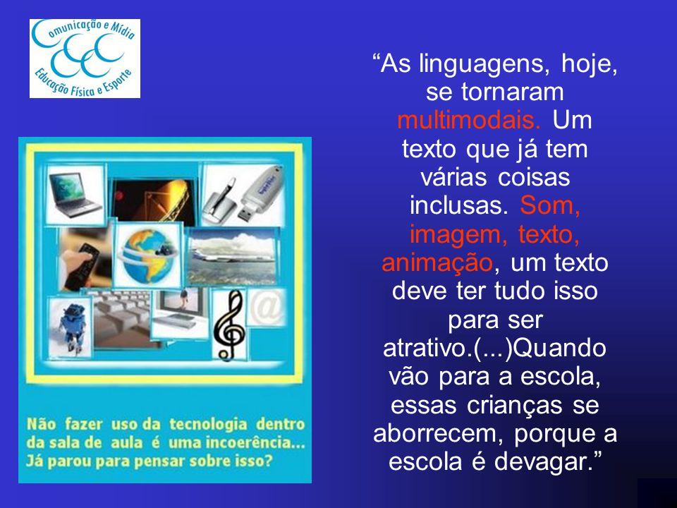 """""""As linguagens, hoje, se tornaram multimodais. Um texto que já tem várias coisas inclusas. Som, imagem, texto, animação, um texto deve ter tudo isso p"""