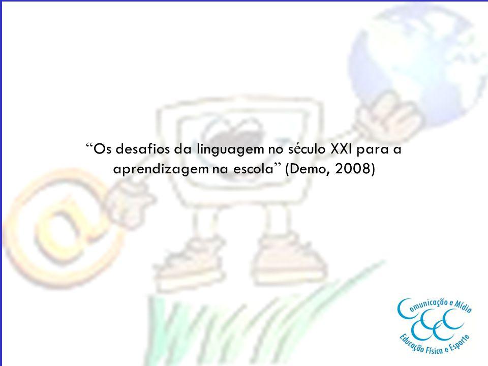 """"""" Os desafios da linguagem no s é culo XXI para a aprendizagem na escola """" (Demo, 2008)"""