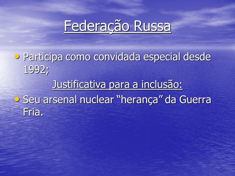 Federação Russa Participa como convidada especial desde 1992; Participa como convidada especial desde 1992; Justificativa para a inclusão: Seu arsenal