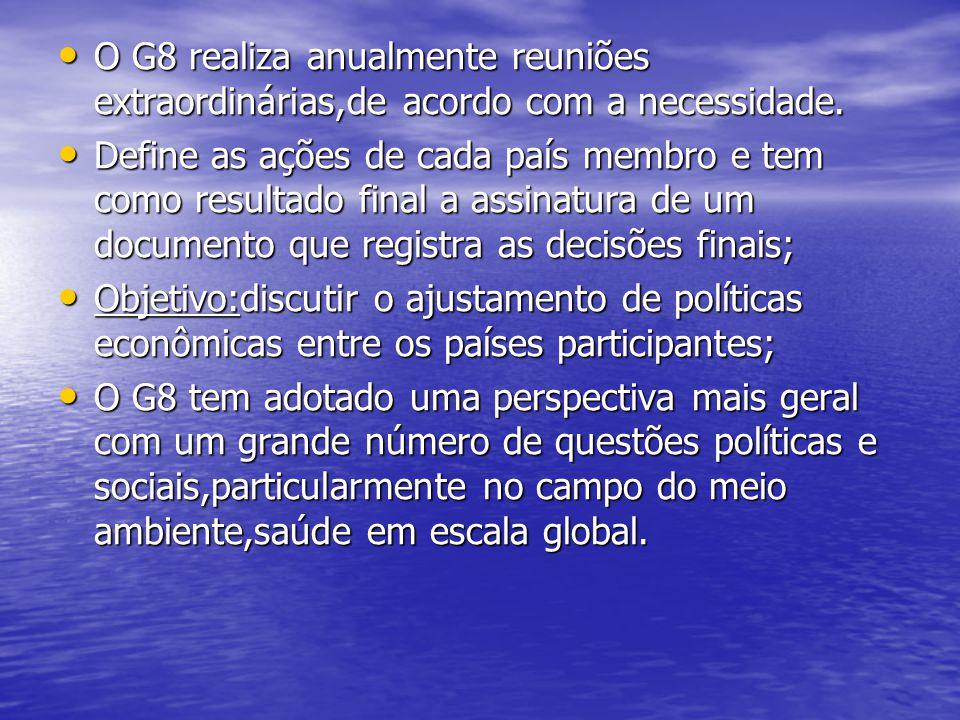 O G8 realiza anualmente reuniões extraordinárias,de acordo com a necessidade. O G8 realiza anualmente reuniões extraordinárias,de acordo com a necessi
