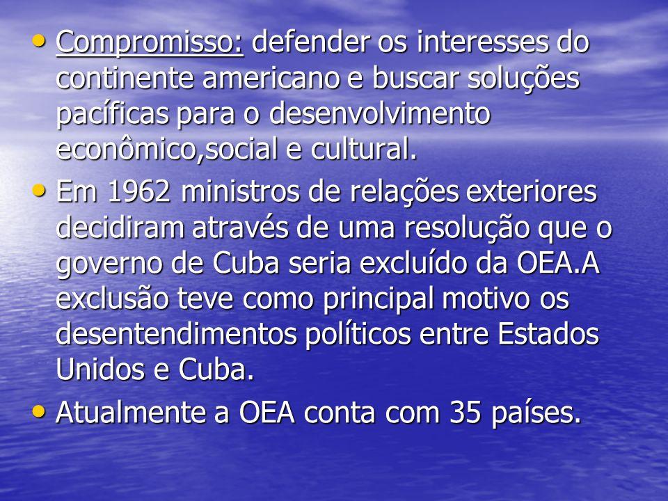 Compromisso: defender os interesses do continente americano e buscar soluções pacíficas para o desenvolvimento econômico,social e cultural. Compromiss