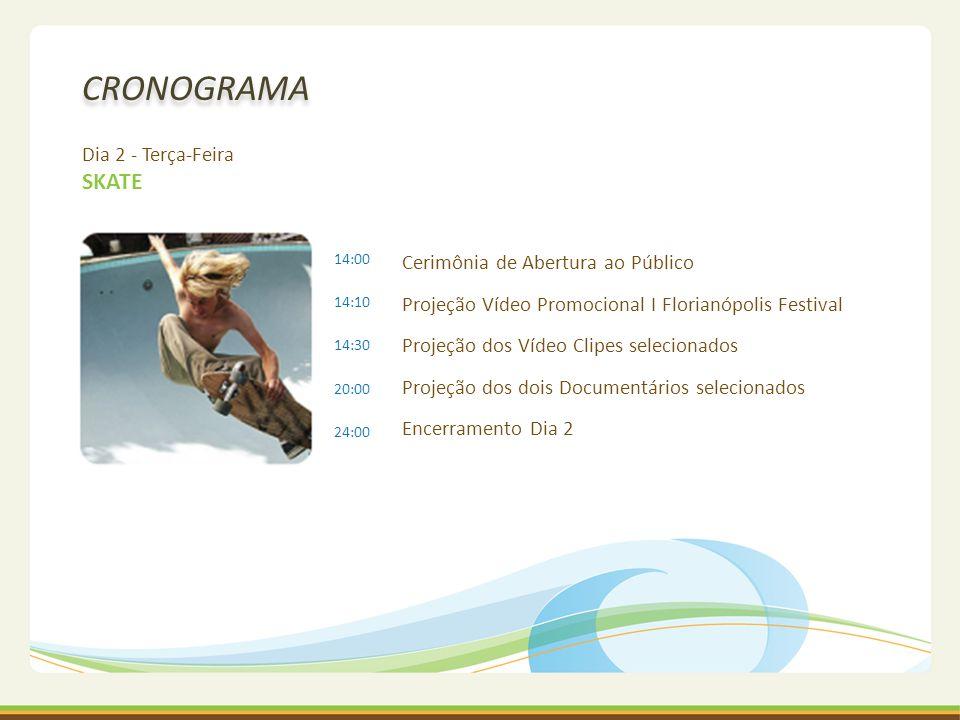 CRONOGRAMA Dia 2 - Terça-Feira SKATE Cerimônia de Abertura ao Público Projeção Vídeo Promocional I Florianópolis Festival Projeção dos Vídeo Clipes se
