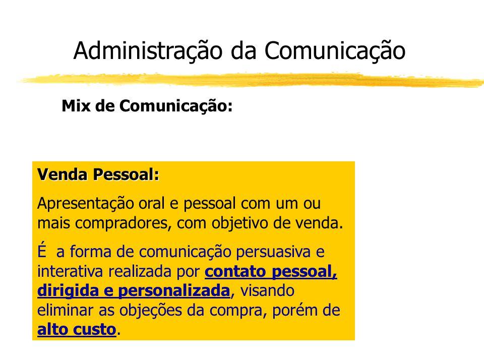 Administração da Comunicação Mix de Comunicação: Venda Pessoal: Apresentação oral e pessoal com um ou mais compradores, com objetivo de venda. É a for