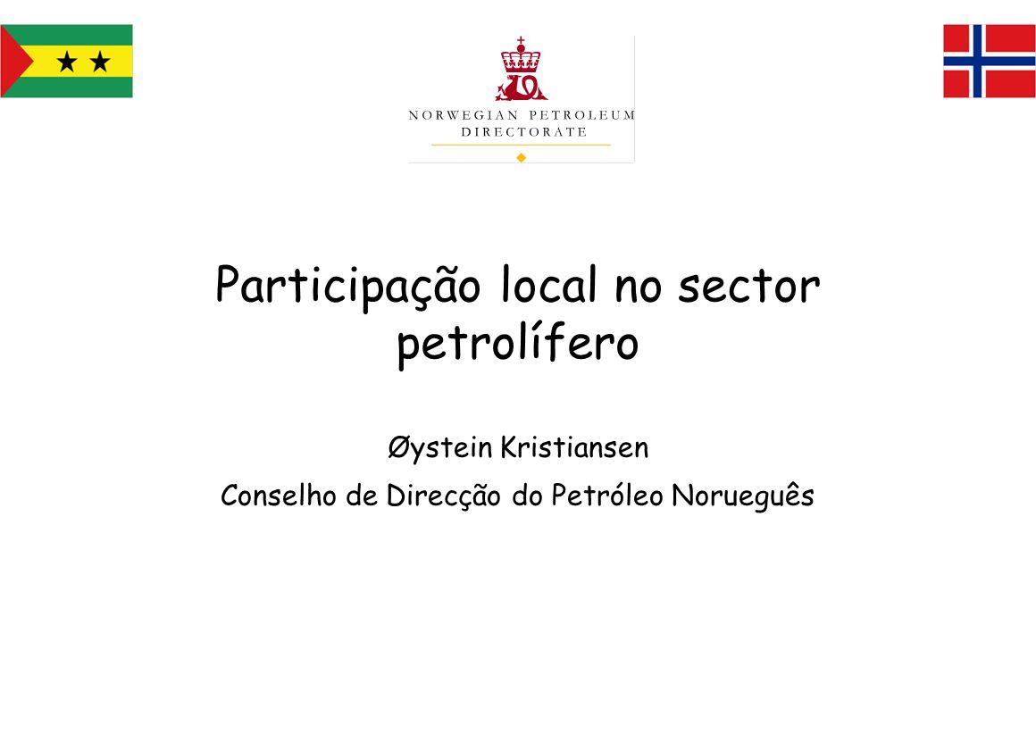 Participação local no sector petrolífero Øystein Kristiansen Conselho de Direcção do Petróleo Norueguês